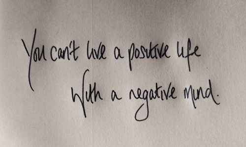 you can't have a positive life with negative mind